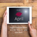Beauty & Star News im April 2018